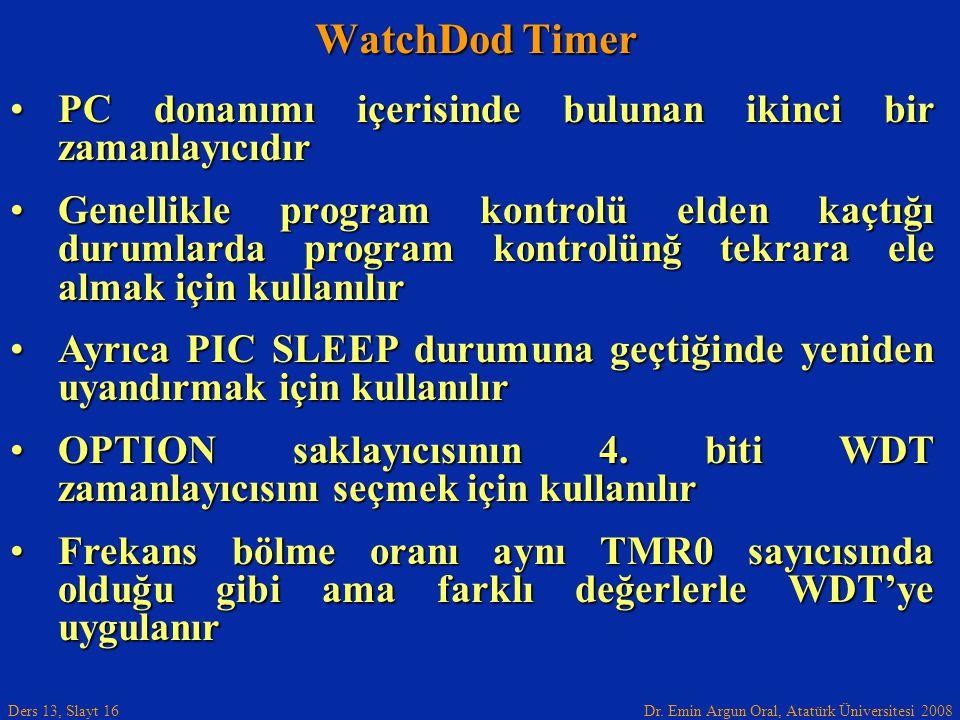 WatchDod Timer PC donanımı içerisinde bulunan ikinci bir zamanlayıcıdır.