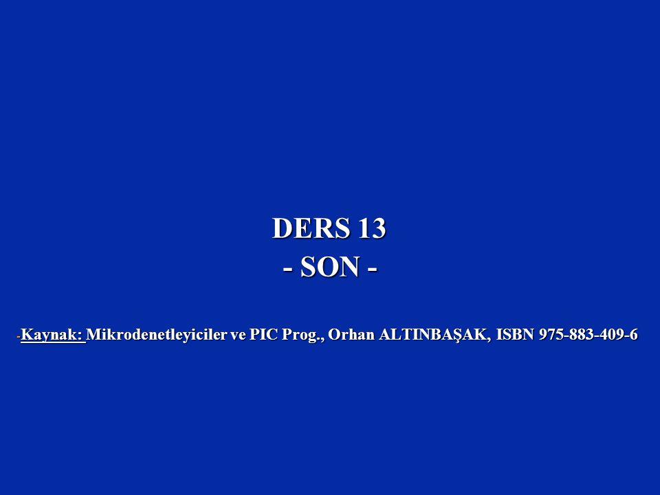 DERS 13 - SON - Kaynak: Mikrodenetleyiciler ve PIC Prog., Orhan ALTINBAŞAK, ISBN 975-883-409-6