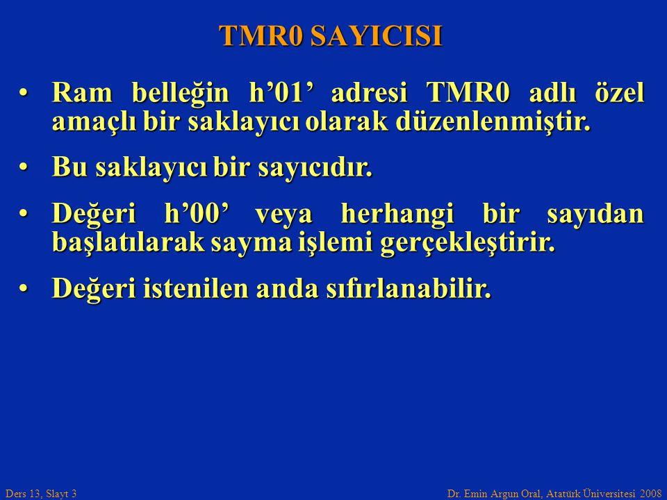 TMR0 SAYICISI Ram belleğin h'01' adresi TMR0 adlı özel amaçlı bir saklayıcı olarak düzenlenmiştir. Bu saklayıcı bir sayıcıdır.