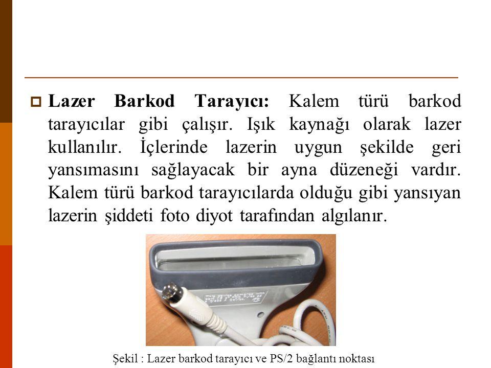 Lazer Barkod Tarayıcı: Kalem türü barkod tarayıcılar gibi çalışır