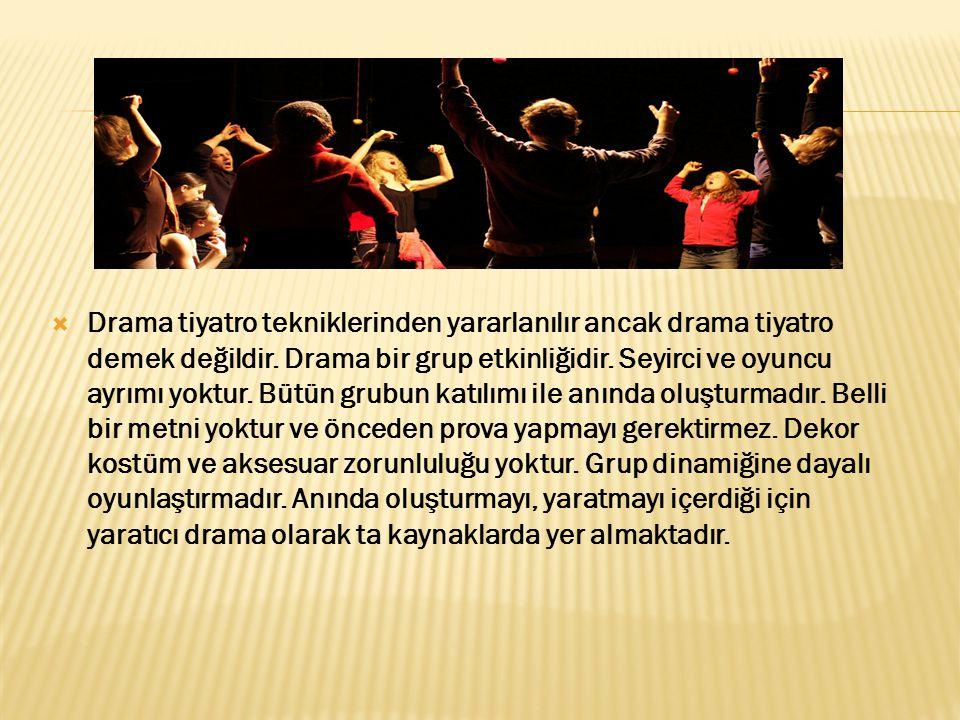 Drama tiyatro tekniklerinden yararlanılır ancak drama tiyatro demek değildir.