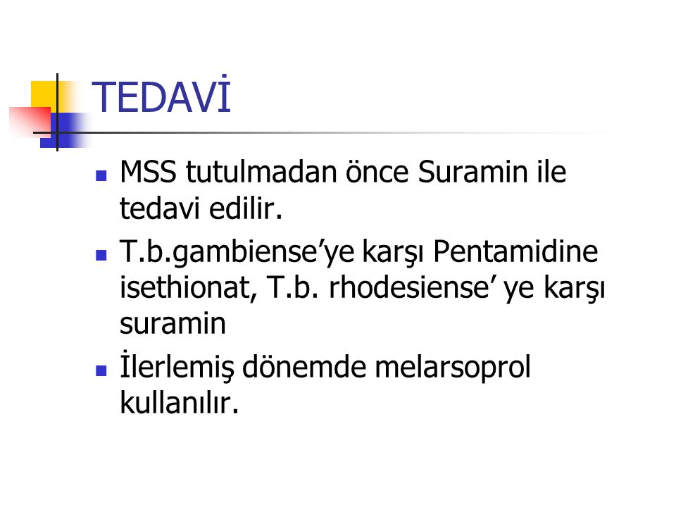 TEDAVİ MSS tutulmadan önce Suramin ile tedavi edilir.