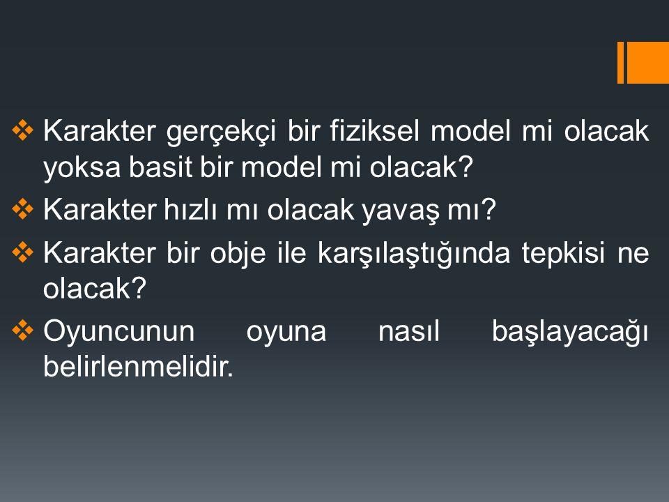 Karakter gerçekçi bir fiziksel model mi olacak yoksa basit bir model mi olacak