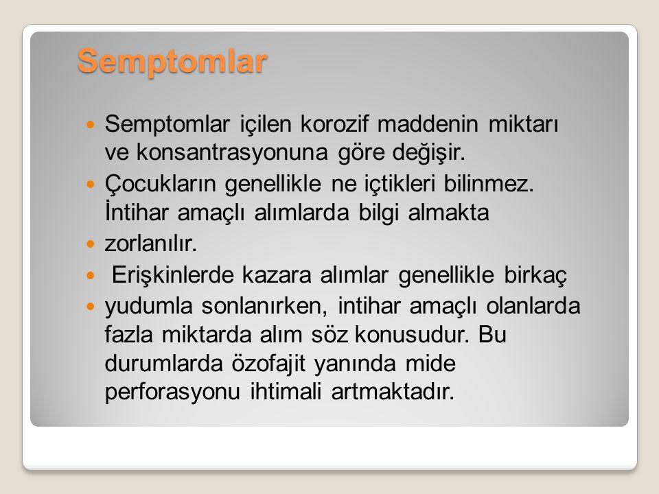 Semptomlar Semptomlar içilen korozif maddenin miktarı ve konsantrasyonuna göre değişir.