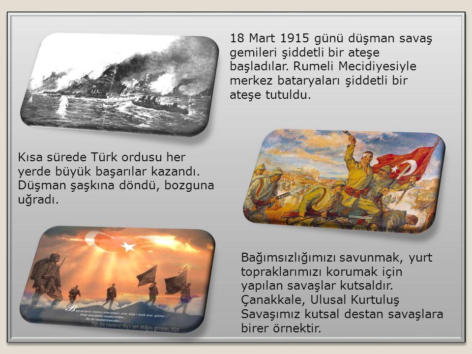18 Mart 1915 günü düşman savaş gemileri şiddetli bir ateşe başladılar