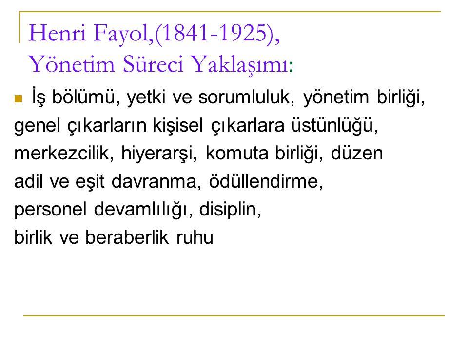Henri Fayol,(1841-1925), Yönetim Süreci Yaklaşımı: