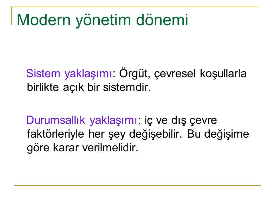 Modern yönetim dönemi Sistem yaklaşımı: Örgüt, çevresel koşullarla birlikte açık bir sistemdir.