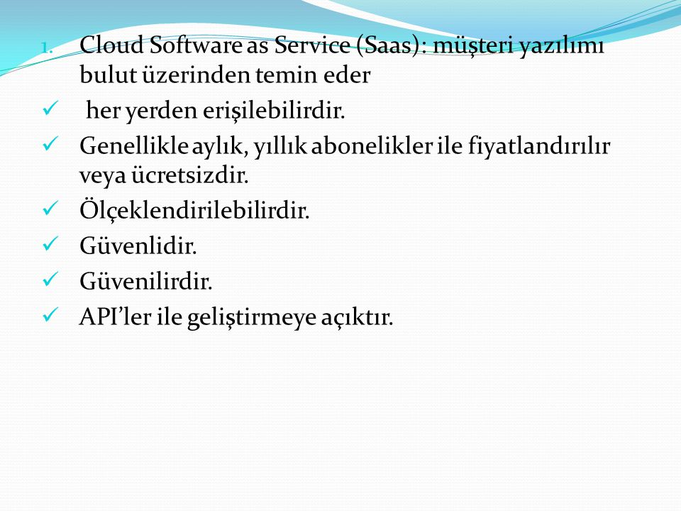 Cloud Software as Service (Saas): müşteri yazılımı bulut üzerinden temin eder