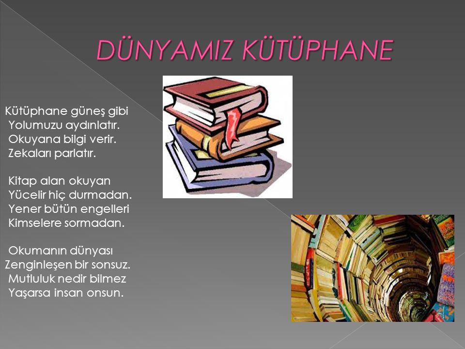 DÜNYAMIZ KÜTÜPHANE Kütüphane güneş gibi Yolumuzu aydınlatır.