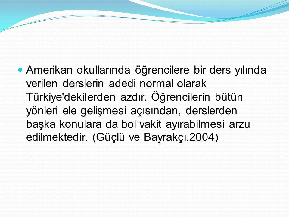Amerikan okullarında öğrencilere bir ders yılında verilen derslerin adedi normal olarak Türkiye dekilerden azdır.