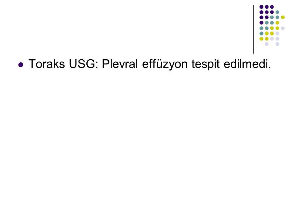 Toraks USG: Plevral effüzyon tespit edilmedi.