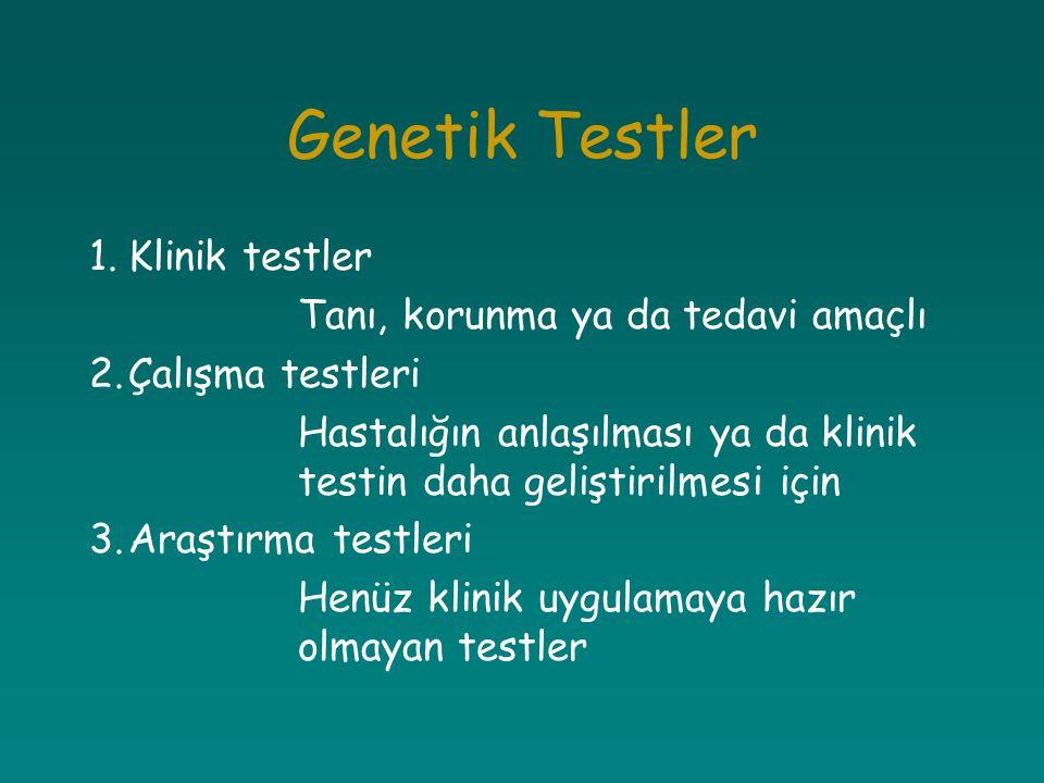 Genetik Testler 1. Klinik testler Tanı, korunma ya da tedavi amaçlı