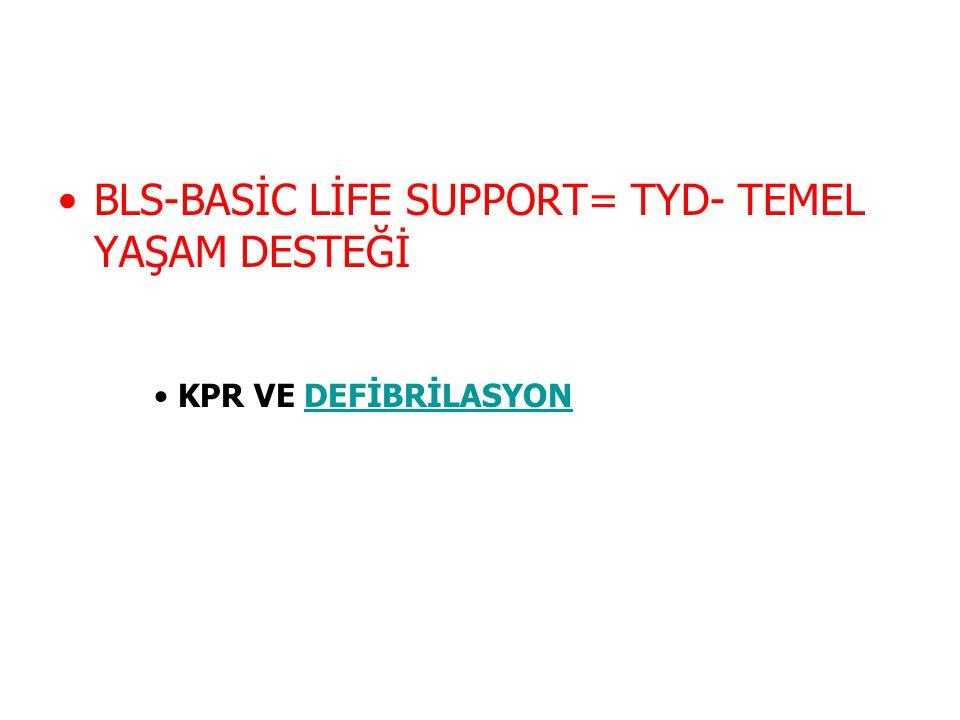 BLS-BASİC LİFE SUPPORT= TYD- TEMEL YAŞAM DESTEĞİ