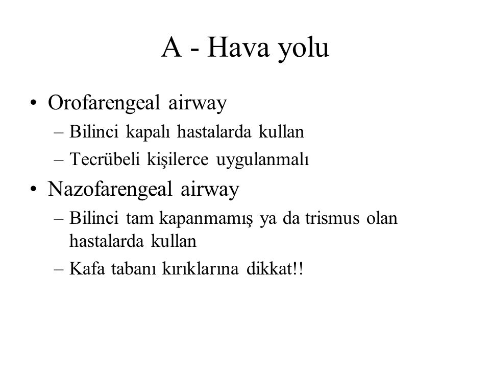 A - Hava yolu Orofarengeal airway Nazofarengeal airway