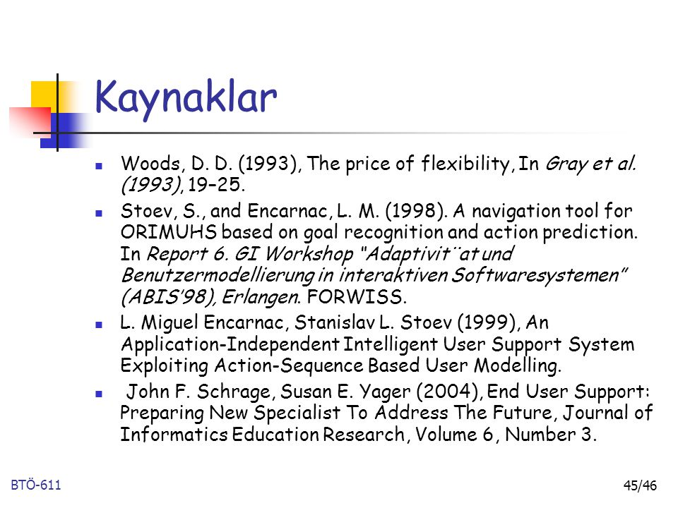 Kaynaklar Woods, D. D. (1993), The price of flexibility, In Gray et al. (1993), 19–25.