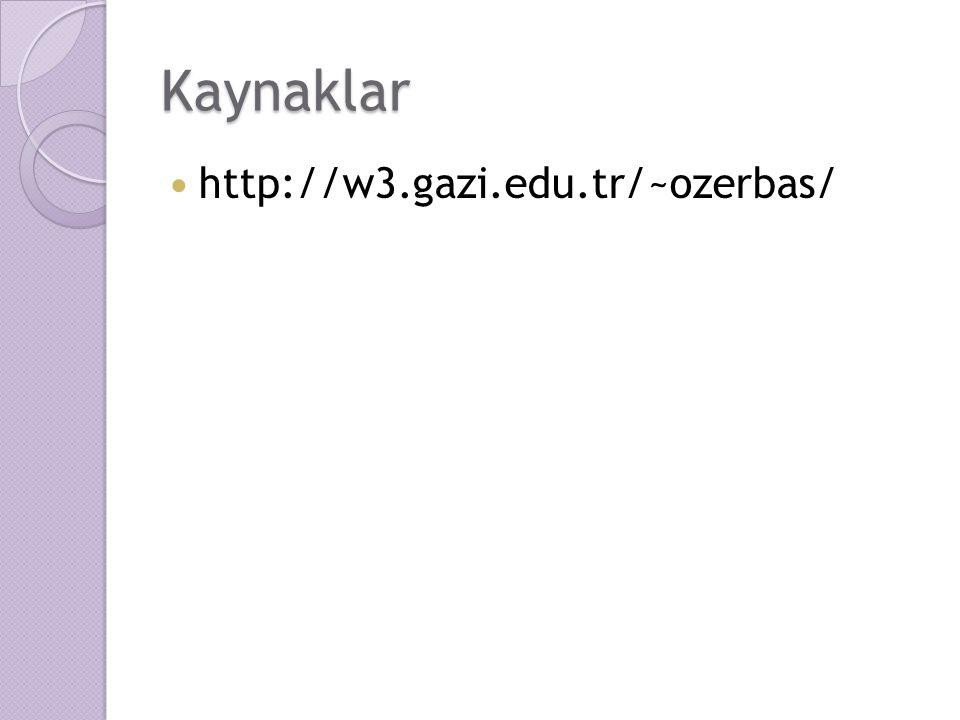 Kaynaklar http://w3.gazi.edu.tr/~ozerbas/
