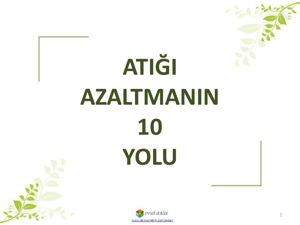 ATIĞI AZALTMANIN 10 YOLU www.atikyonetim.com/evsel/
