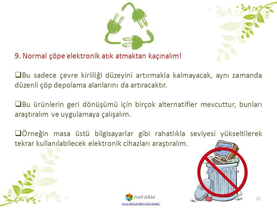 9. Normal çöpe elektronik atık atmaktan kaçınalım!