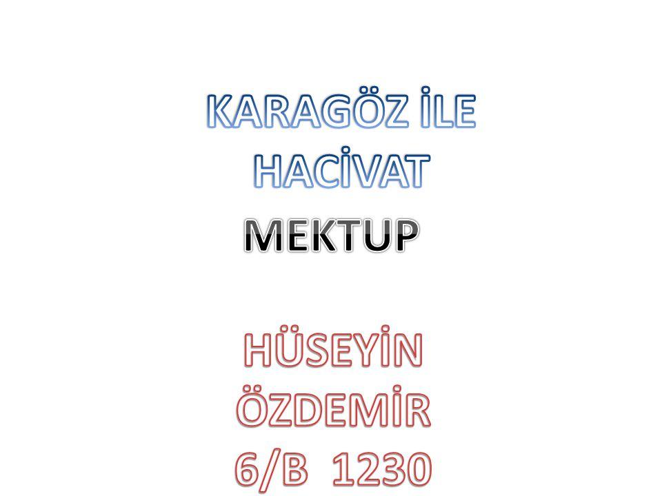 KARAGÖZ İLE HACİVAT MEKTUP HÜSEYİN ÖZDEMİR 6/B 1230