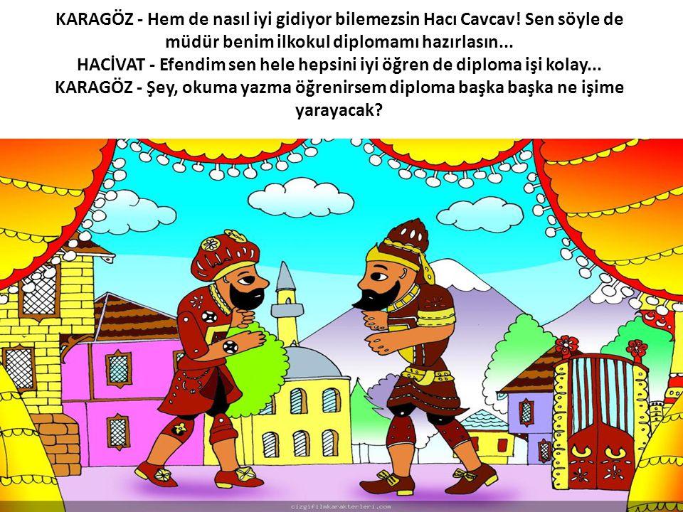 KARAGÖZ - Hem de nasıl iyi gidiyor bilemezsin Hacı Cavcav