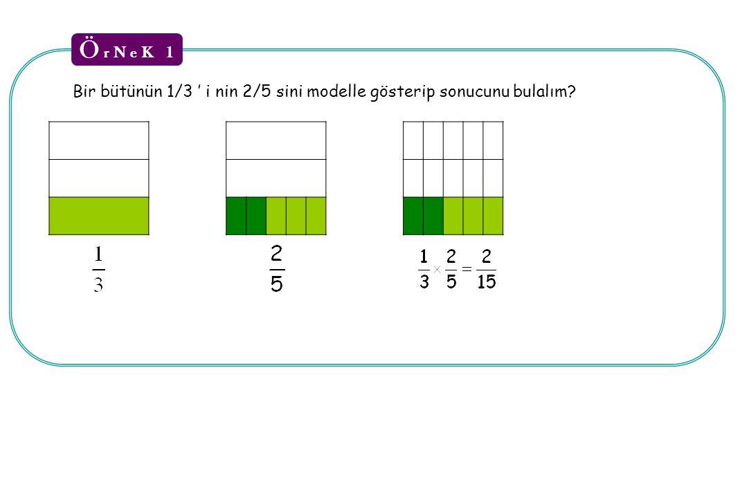 Ö r N e K 1 Bir bütünün 1/3 ' i nin 2/5 sini modelle gösterip sonucunu bulalım