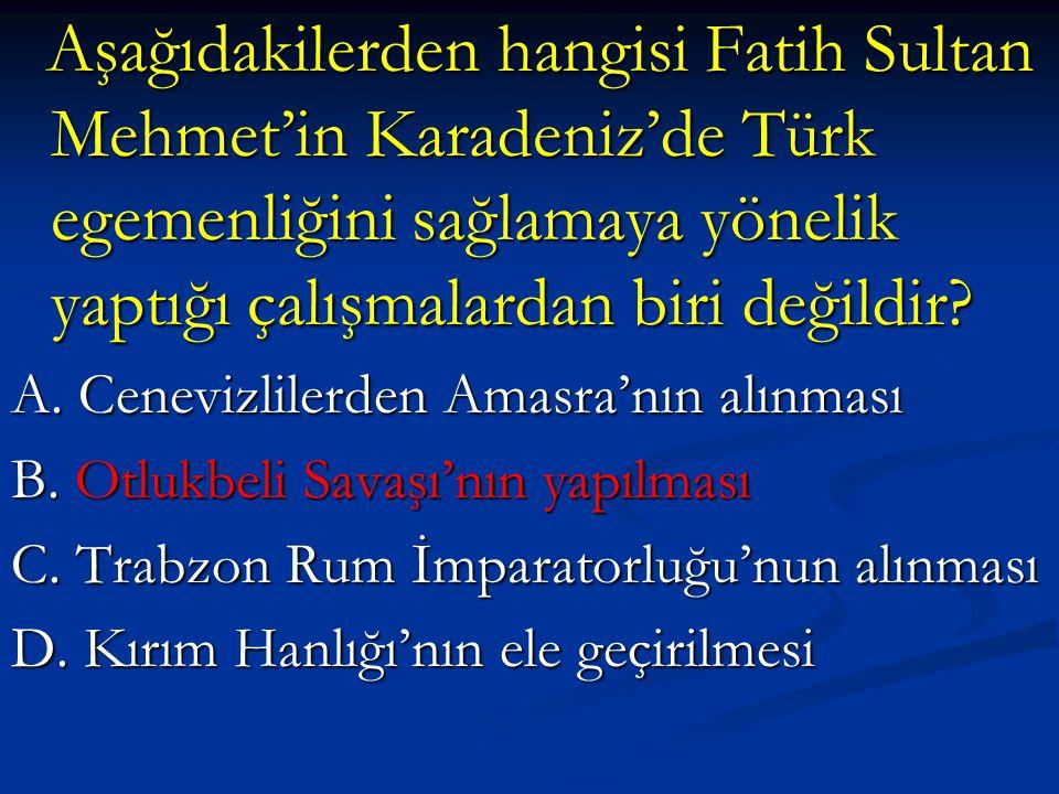 Aşağıdakilerden hangisi Fatih Sultan Mehmet'in Karadeniz'de Türk egemenliğini sağlamaya yönelik yaptığı çalışmalardan biri değildir