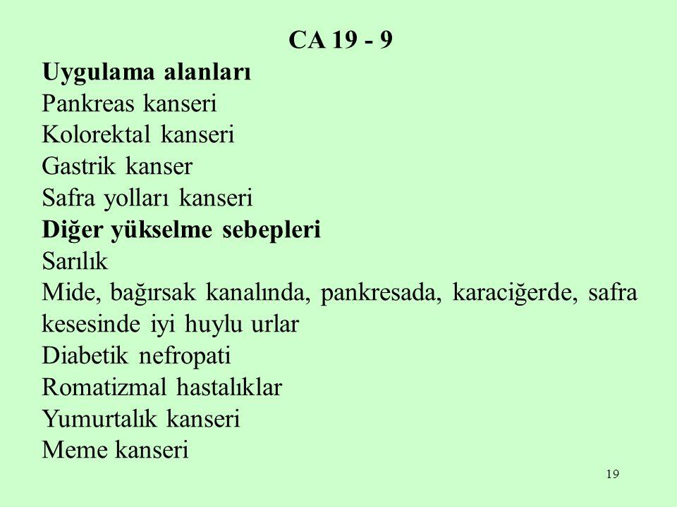 CA 19 - 9 Uygulama alanları. Pankreas kanseri. Kolorektal kanseri. Gastrik kanser. Safra yolları kanseri.