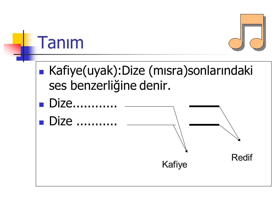 Tanım Kafiye(uyak):Dize (mısra)sonlarındaki ses benzerliğine denir.