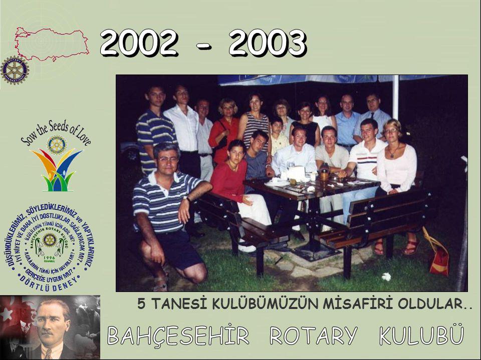 2002 - 2003 5 TANESİ KULÜBÜMÜZÜN MİSAFİRİ OLDULAR..