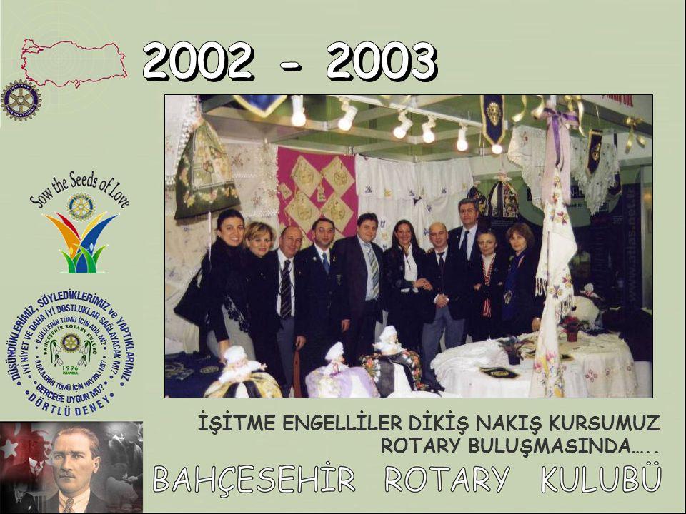 2002 - 2003 İŞİTME ENGELLİLER DİKİŞ NAKIŞ KURSUMUZ ROTARY BULUŞMASINDA…..