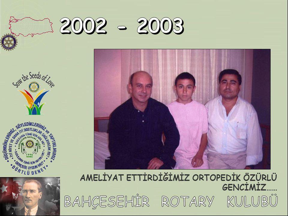 2002 - 2003 AMELİYAT ETTİRDİĞİMİZ ORTOPEDİK ÖZÜRLÜ GENCİMİZ……
