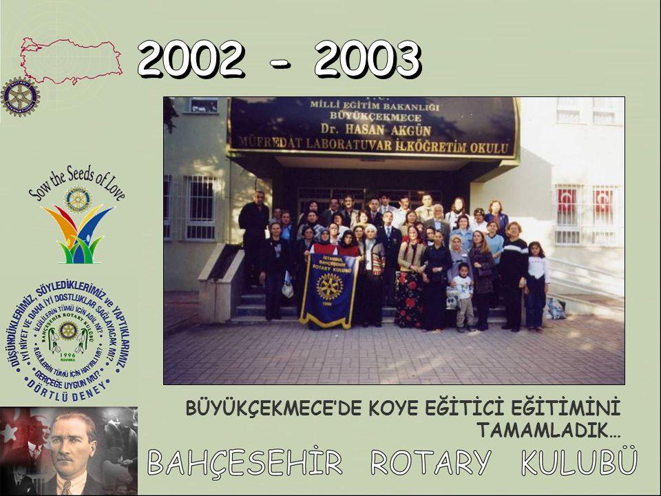 2002 - 2003 BÜYÜKÇEKMECE'DE KOYE EĞİTİCİ EĞİTİMİNİ TAMAMLADIK…