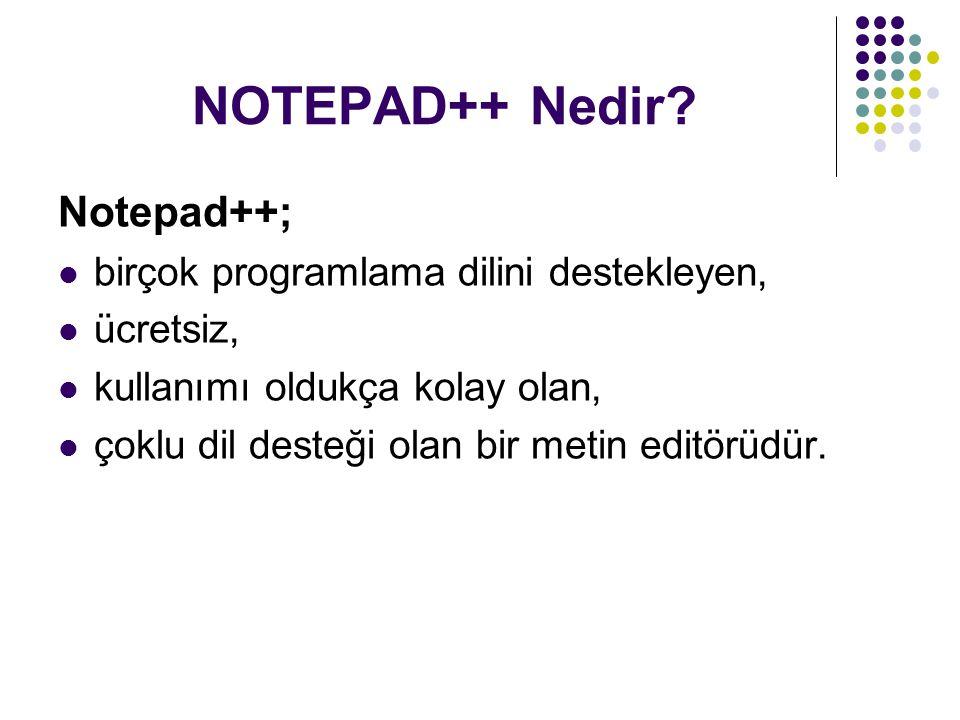 NOTEPAD++ Nedir Notepad++; birçok programlama dilini destekleyen,