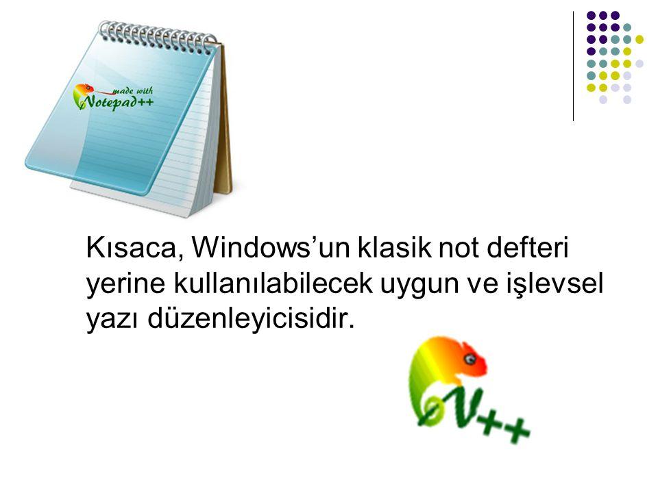 Kısaca, Windows'un klasik not defteri yerine kullanılabilecek uygun ve işlevsel yazı düzenleyicisidir.