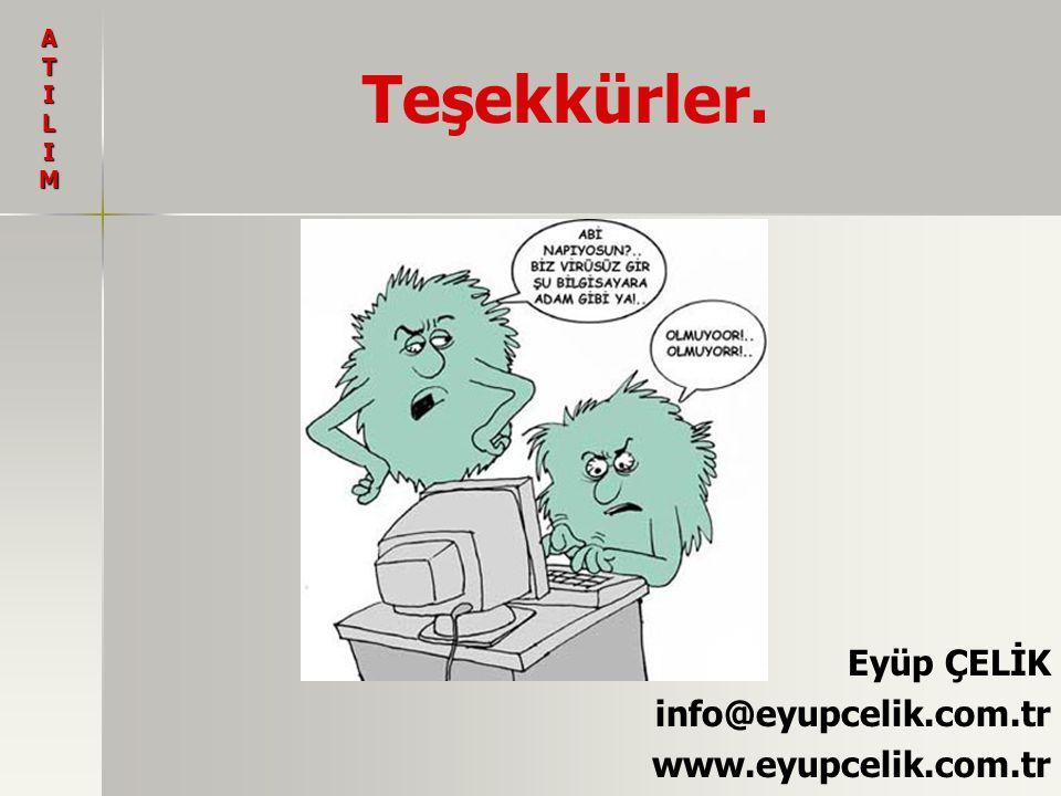 Teşekkürler. Eyüp ÇELİK info@eyupcelik.com.tr www.eyupcelik.com.tr A T