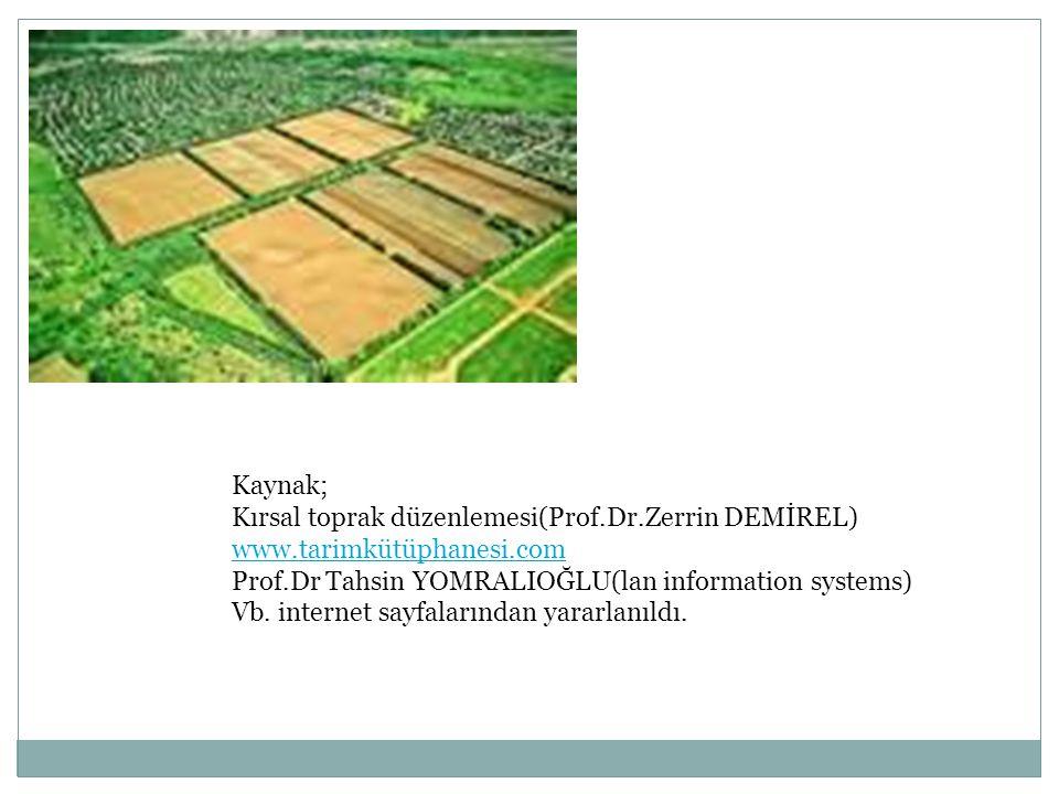 Kaynak; Kırsal toprak düzenlemesi(Prof.Dr.Zerrin DEMİREL) www.tarimkütüphanesi.com. Prof.Dr Tahsin YOMRALIOĞLU(lan information systems)