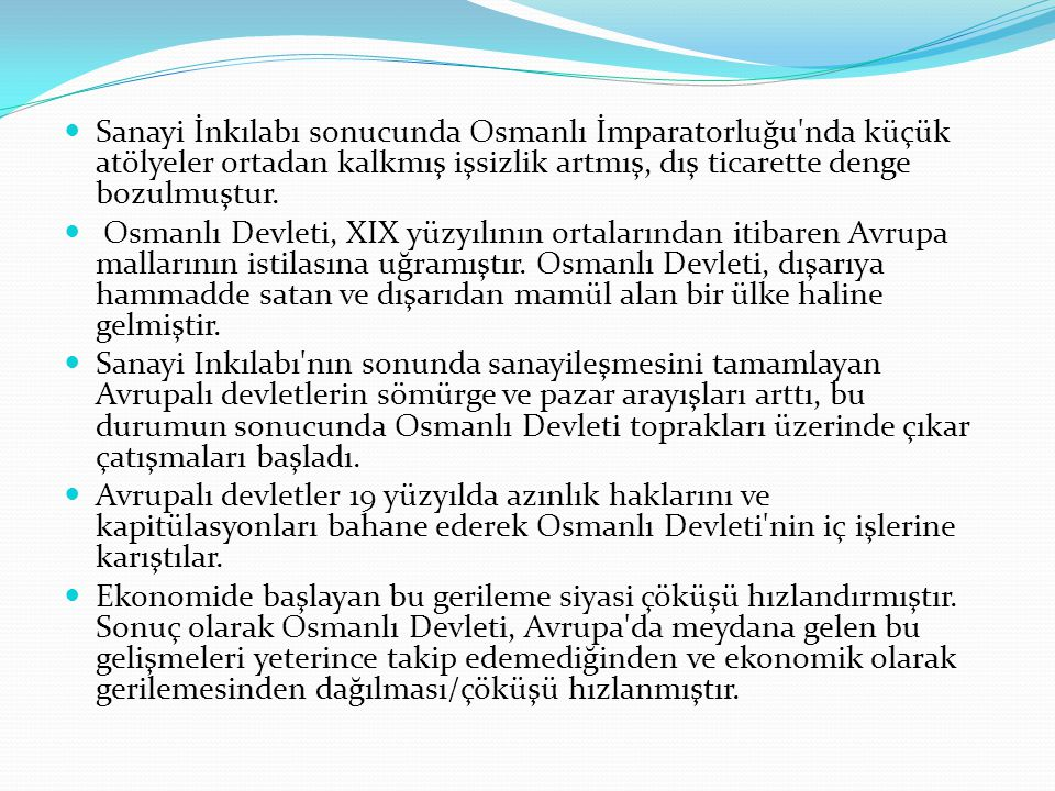 Sanayi İnkılabı sonucunda Osmanlı İmparatorluğu nda küçük atölyeler ortadan kalkmış işsizlik artmış, dış ticarette denge bozulmuştur.