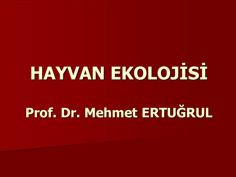 HAYVAN EKOLOJİSİ Prof. Dr. Mehmet ERTUĞRUL
