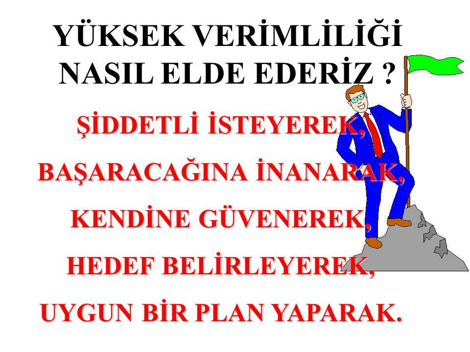 YÜKSEK VERİMLİLİĞİ NASIL ELDE EDERİZ BAŞARACAĞINA İNANARAK,