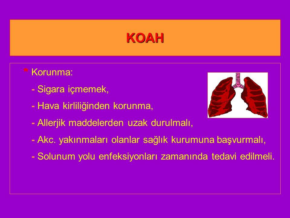 KOAH * Korunma: - Sigara içmemek, - Hava kirliliğinden korunma,