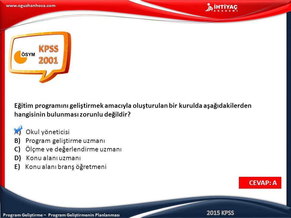 KPSS 2001. Eğitim programını geliştirmek amacıyla oluşturulan bir kurulda aşağıdakilerden hangisinin bulunması zorunlu değildir