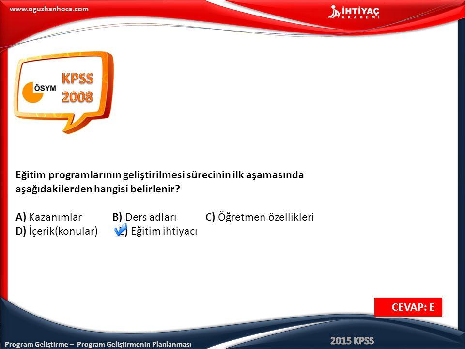 KPSS 2008. Eğitim programlarının geliştirilmesi sürecinin ilk aşamasında. aşağıdakilerden hangisi belirlenir