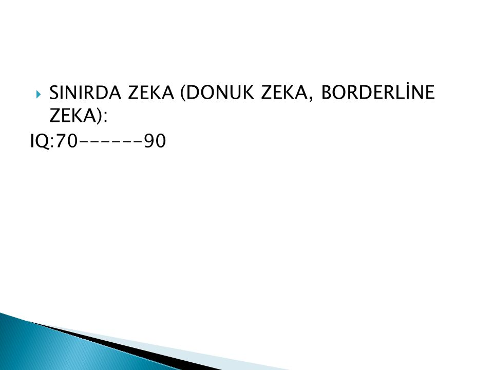 SINIRDA ZEKA (DONUK ZEKA, BORDERLİNE ZEKA):