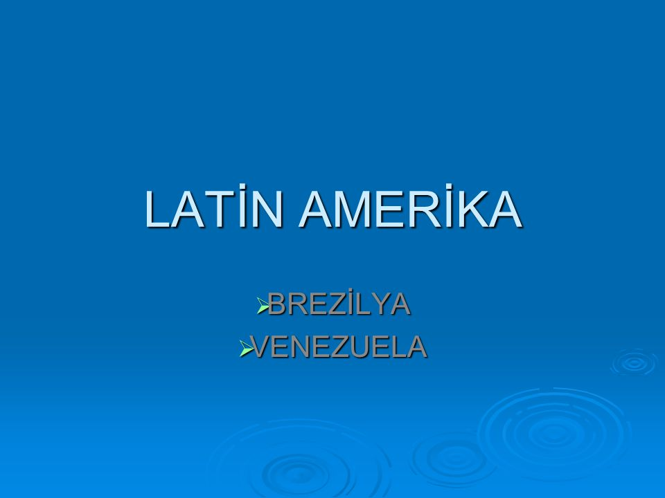 LATİN AMERİKA BREZİLYA VENEZUELA