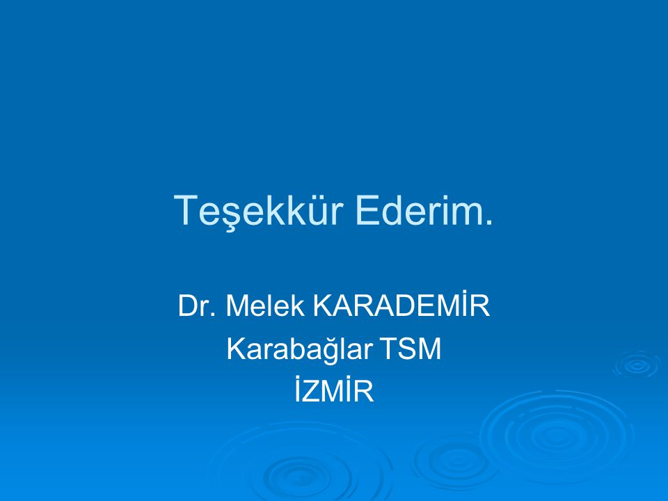 Dr. Melek KARADEMİR Karabağlar TSM İZMİR