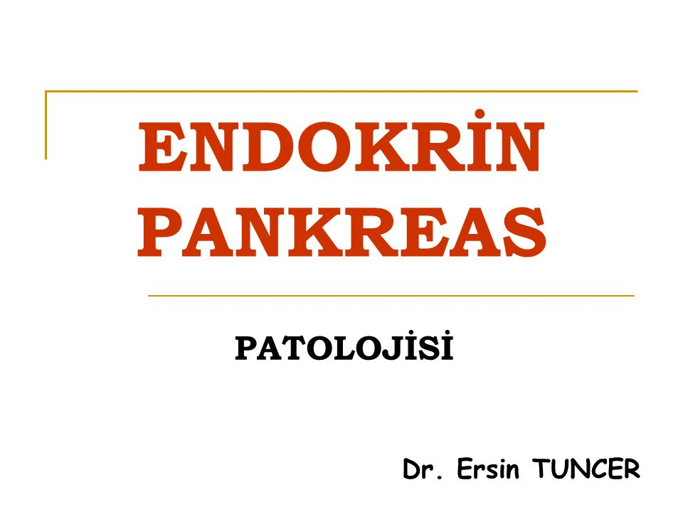 ENDOKRİN PANKREAS PATOLOJİSİ Dr. Ersin TUNCER