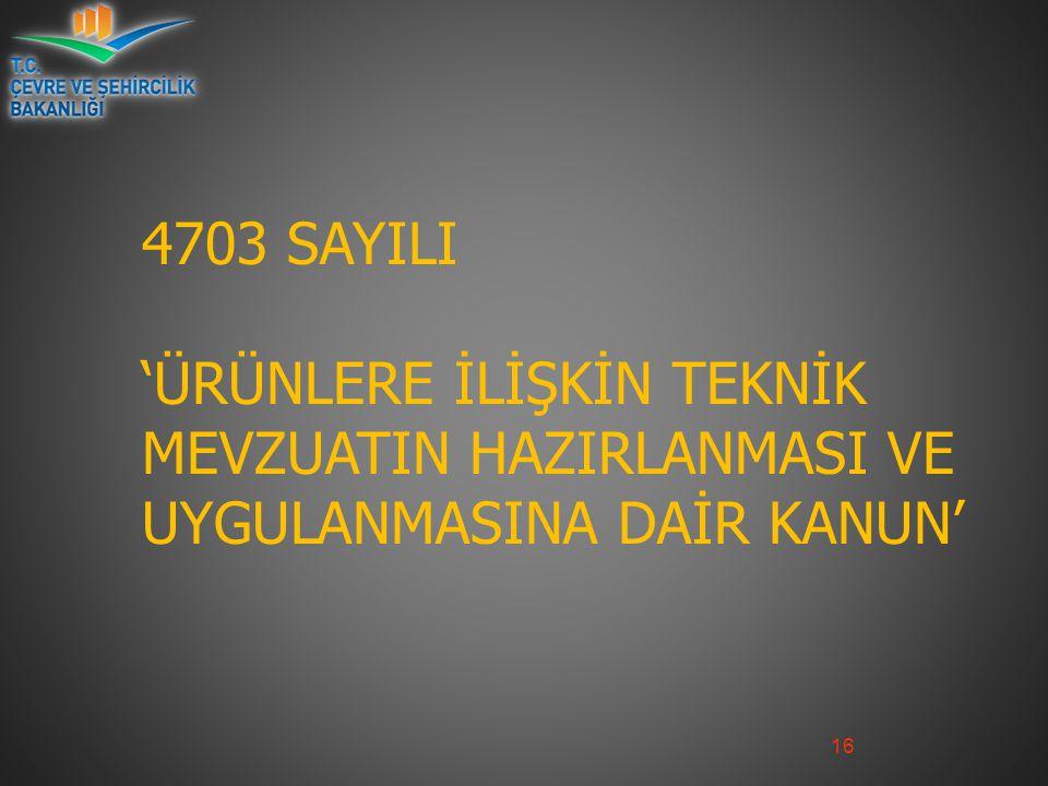 4703 SAYILI 'ÜRÜNLERE İLİŞKİN TEKNİK MEVZUATIN HAZIRLANMASI VE UYGULANMASINA DAİR KANUN'