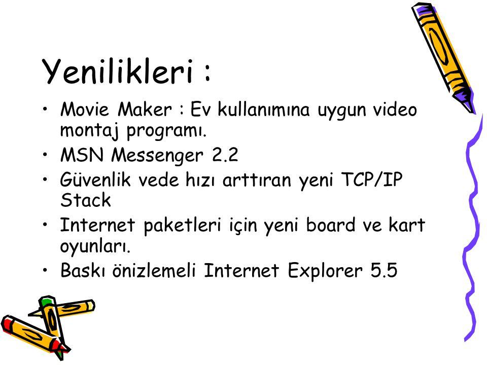 Yenilikleri : Movie Maker : Ev kullanımına uygun video montaj programı. MSN Messenger 2.2. Güvenlik vede hızı arttıran yeni TCP/IP Stack.