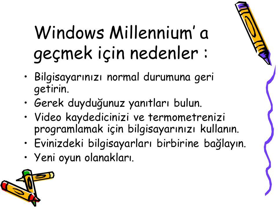 Windows Millennium' a geçmek için nedenler :