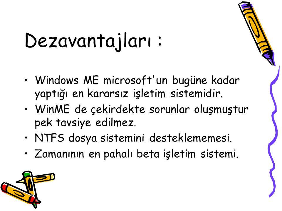 Dezavantajları : Windows ME microsoft un bugüne kadar yaptığı en kararsız işletim sistemidir.